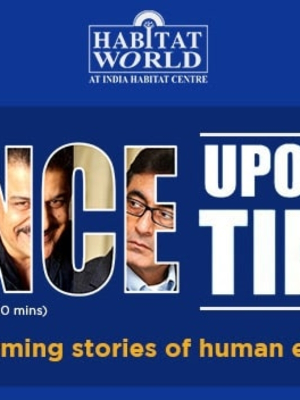 Wander Where: 'Once Upon A Time' At India Habitat Centre